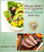 Paleo Diet, Paleo Cookbook and Vegan Living Made Easy : 3 Books In 1 Boxed Set - Speedy Publishing