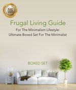 Frugal Living Guide For The Minimalism Lifestyle- Ultimate Boxed Set For The Minimalist : 3 Books In 1 Boxed Set - Speedy Publishing
