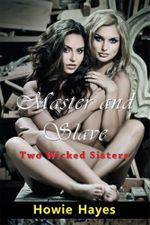 Master and Slave : Two Wicked Sisters - Howie Hayes
