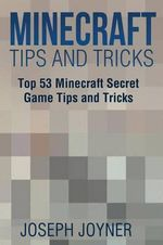 Minecraft Tips and Tricks : Top 53 Minecraft Secret Game Tips and Tricks - Joseph Joyner