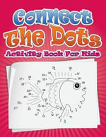 Connect the Dots Activity Book for Kids - Speedy Publishing LLC