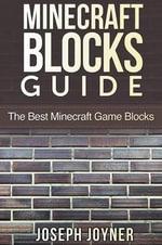 Minecraft Blocks Guide : The Best Minecraft Game Blocks - Joseph Joyner