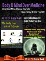 Body & Mind Over Medicine : Quiet Your Mind. Change Your Life! Relax, Renew & Heal Yourself! - 2 In 1 Box Set: 2 In 1 Box Set: Book 1: Daily Yoga Ritua - Juliana Baldec