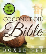 Coconut Oil Bible : (Boxed Set): Benefits, Remedies and Tips for Beauty and Wight Loss - Speedy Publishing