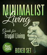 Minimalist Living Guide for Frugal Living (Boxed Set) : 3 Books In 1 Minimalist Living and Lifestyle Guide to Frugal Living - Speedy Publishing