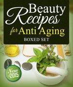 Beauty Recipes for Anti Aging (Boxed Set) - Speedy Publishing