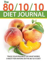 The 80/10/10 Diet Journal : Track Your Progress See What Works: A Must for Anyone on the 80/10/10 Diet - Speedy Publishing LLC