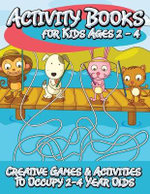 Activity Books for Kids 2 - 4 (Creative Games & Activities to Occupy 2-4 Year Olds) - Speedy Publishing LLC
