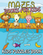 Mazes Books for Kids (Kids Puzzles Book) - Speedy Publishing LLC