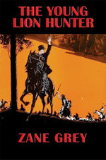 The Young Lion Hunter - Zane Grey