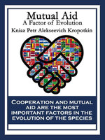 Mutual Aid : A Factor of Evolution - Kniaz Petr Alekseevich Kropotkin