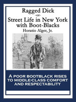Ragged Dick : Street Life in New York with Boot-Blacks - Horatio, Jr. Alger