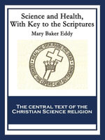 Science and Health, with Key to the Scriptures - Mary Baker Eddy