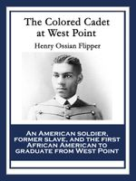 The Colored Cadet at West Point - Henry Ossian Flipper