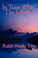 In Tune with the Infinite - Ralph Waldo Trine