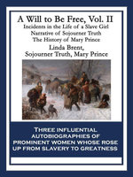 A Will to Be Free, Vol. II : Incidents in the Life of a Slave Girl Narrative of Sojourner Truth The History of Mary Prince, a West Indian Slave - Sojourner Truth