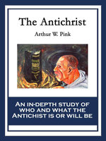 The Antichrist - Arthur W. Pink