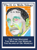 The H. G. Wells Trilogy : The Time Machine The War of the Worlds The Island of Dr. Moreau - H. G. Wells