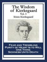 The Wisdom of Kierkegaard Vol. I : Fear and Trembling Purity of Heart Is to Will One Thing Sickness Unto Death - Sören Kierkegaard
