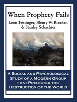 When Prophecy Fails : A Social and Psychological Study of a Modern Group that Predicted the Destruction of the World - Leon Festinger