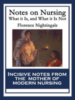 Notes on Nursing : What it Is, and What it Is Not - Florence Nightingale