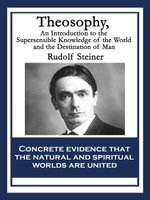 Theosophy : An Introduction to the Supersensible Knowledge of the World and the Destination of Man - Rudolf Steiner