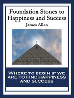 Foundation Stones to Happiness and Success - James Allen