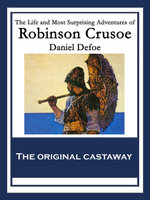 The Life and Most Surprising Adventures of Robinson Crusoe : Also Featuring: The Further Adventures of Robinson Crusoe and the Remarkable History of Al - Daniel Defoe