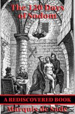 The 120 Days of Sodom (Rediscovered Books) : With Linked Table of Contents - De Marquis Sade