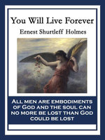 You Will Live Forever : With linked Table of Contents - Ernest Shurtleff Holmes