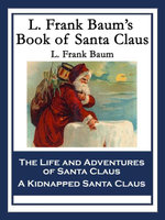 L. Frank Baum's Book of Santa Claus : The Life and Adventures of Santa Claus & A Kidnapped Santa Claus - L. Frank Baum
