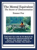 The Mental Equivalent : The Secret of Demonstration - Emmet Fox
