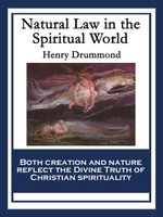 Natural Law in the Spiritual World : With linked Table of Contents - Henry Drummond