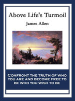 Above Life's Turmoil : With linked Table of Contents - James Allen