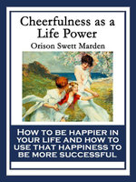 Cheerfulness as a Life Power : With linked Table of Contents - Orison Swett Marden