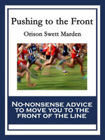 Pushing to the Front : With linked Table of Contents - Orison Swett Marden