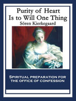Purity of Heart Is to Will One Thing : Spiritual preparation for the office of confession - Sören Kierkegaard