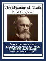 The Meaning of Truth : With linked Table of Contents - Dr. William James