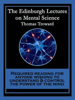 The Edinburgh Lectures on Mental Science : With linked Table of Contents - Thomas Troward