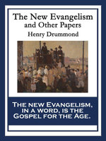The New Evangelism and Other Papers : With linked Table of Contents - Henry Drummond
