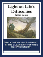 Light on Life's Difficulties : With linked Table of Contents - James Allen