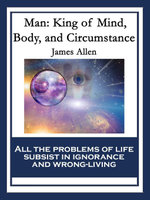 Man : King of Mind, Body, and Circumstance: With linked Table of Contents - James Allen
