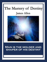 The Mastery of Destiny : With linked Table of Contents - James Allen