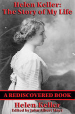 Helen Keller : The Story of my Life (Rediscovered Books): The Story of My Life by Helen Keller with Her Letters (1887-1901) and A Supplementary Account - Helen Keller
