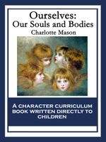 Ourselves : Our Souls and Bodies: With linked Table of Contents - Charlotte Mason