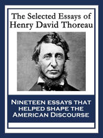 The Selected Essays of Henry David Thoreau : With linked Table of Contents - Henry David Thoreau