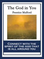 The God in You : With linked Table of Contents - Prentice Mulford