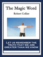 The Magic Word : With linked Table of Contents - Robert Collier