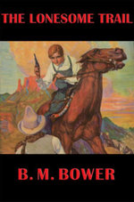 The Lonesome Trail : With linked Table of Contents - B. M. Bower