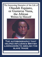 The Interesting Narrative of the Life of Olaudah Equiano, or Gustavus Vassa, the African : With linked Table of Contents - Olaudah Equiano
